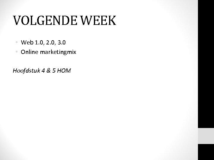 VOLGENDE WEEK • Web 1. 0, 2. 0, 3. 0 • Online marketingmix Hoofdstuk