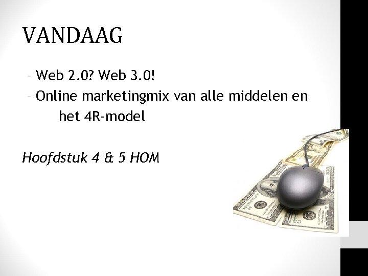VANDAAG - Web 2. 0? Web 3. 0! - Online marketingmix van alle middelen