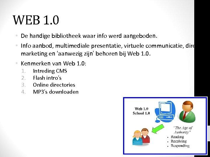 WEB 1. 0 • De handige bibliotheek waar info werd aangeboden. bibliotheek • Info