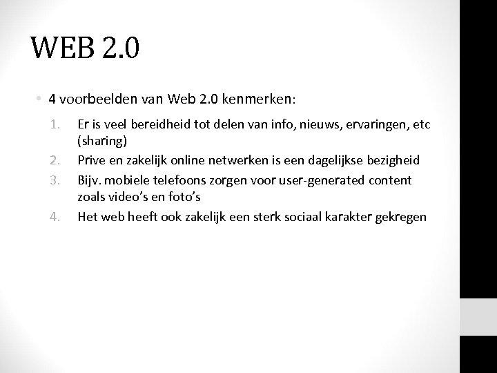 WEB 2. 0 • 4 voorbeelden van Web 2. 0 kenmerken: Web 2. 0