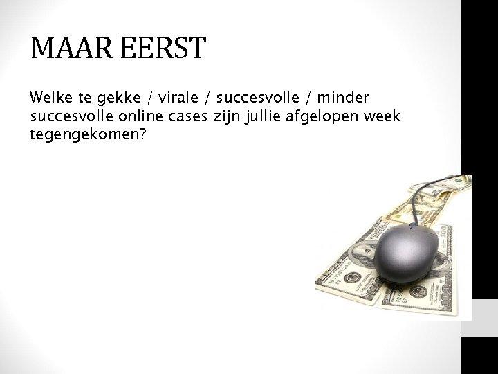 MAAR EERST Welke te gekke / virale / succesvolle / minder succesvolle online cases