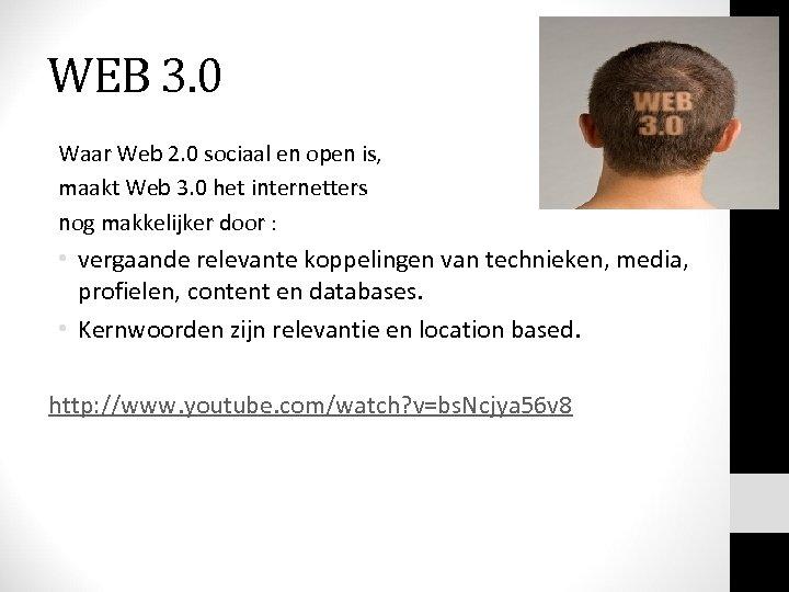 WEB 3. 0 Waar Web 2. 0 sociaal en open is, maakt Web 3.