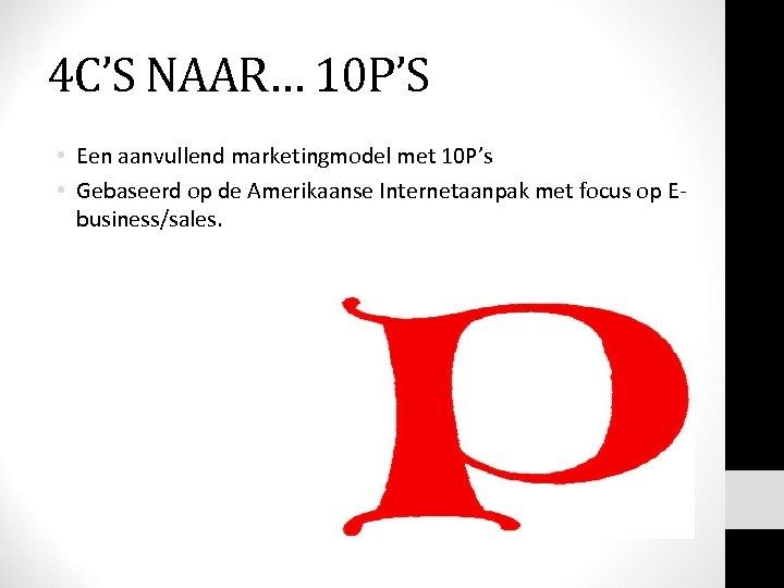 4 C'S NAAR… 10 P'S • Een aanvullend marketingmodel met 10 P's • Gebaseerd