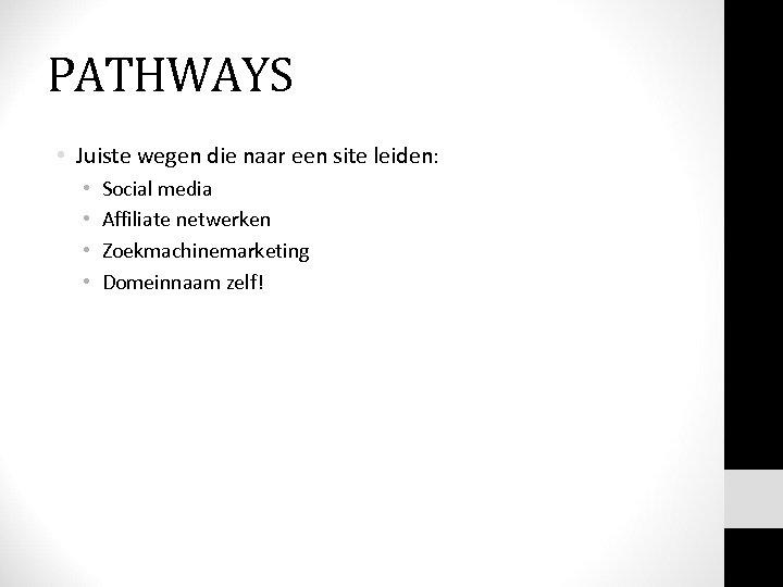 PATHWAYS • Juiste wegen die naar een site leiden: • • Social media Affiliate