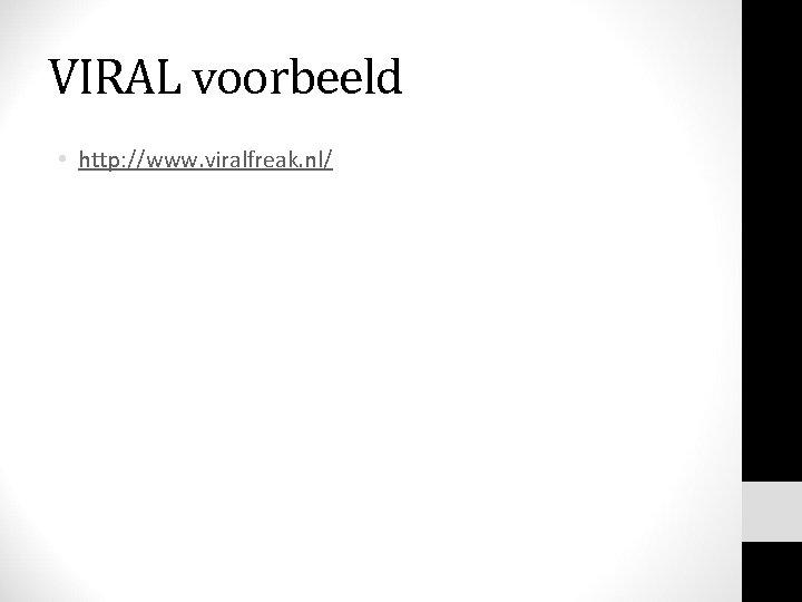 VIRAL voorbeeld • http: //www. viralfreak. nl/