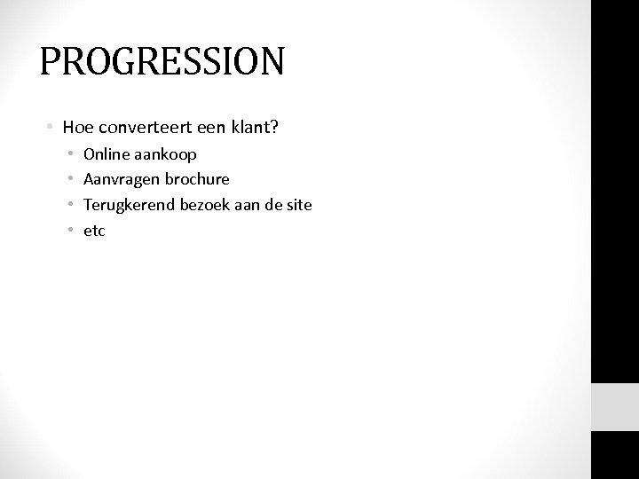 PROGRESSION • Hoe converteert een klant? • • Online aankoop Aanvragen brochure Terugkerend bezoek