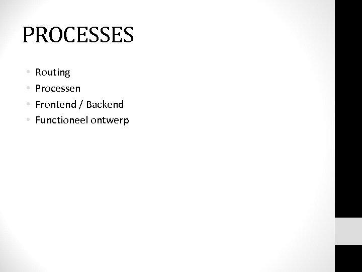 PROCESSES • • Routing Processen Frontend / Backend Functioneel ontwerp
