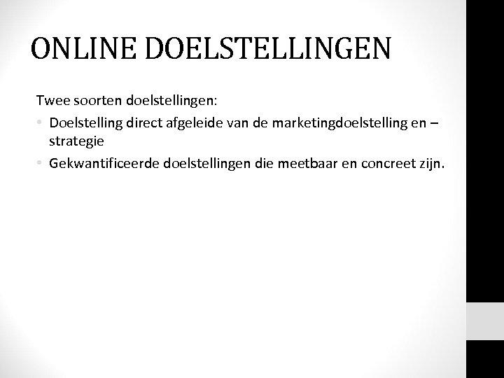 ONLINE DOELSTELLINGEN Twee soorten doelstellingen: • Doelstelling direct afgeleide van de marketingdoelstelling en –