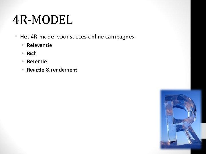 4 R-MODEL • Het 4 R-model voor succes online campagnes. • • Relevantie Rich