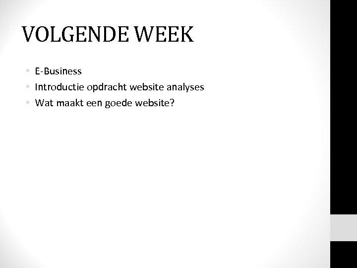 VOLGENDE WEEK • E-Business • Introductie opdracht website analyses • Wat maakt een goede
