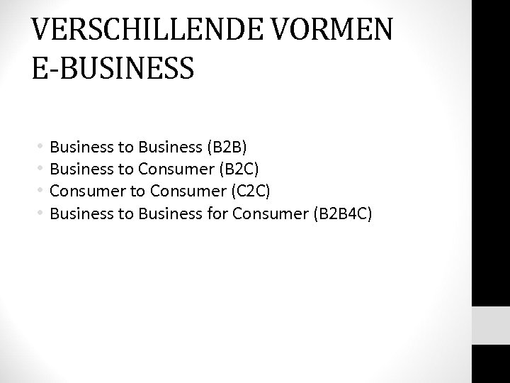 VERSCHILLENDE VORMEN E-BUSINESS • • Business to Business (B 2 B) Business to Consumer