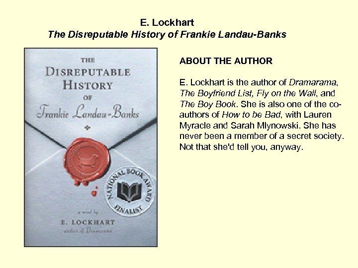 E. Lockhart The Disreputable History of Frankie Landau-Banks ABOUT THE AUTHOR E. Lockhart is