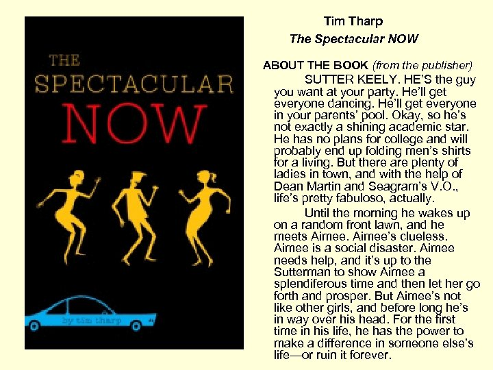 Tim Tharp The Spectacular NOW ABOUT THE BOOK (from the publisher) SUTTER KEELY. HE'S