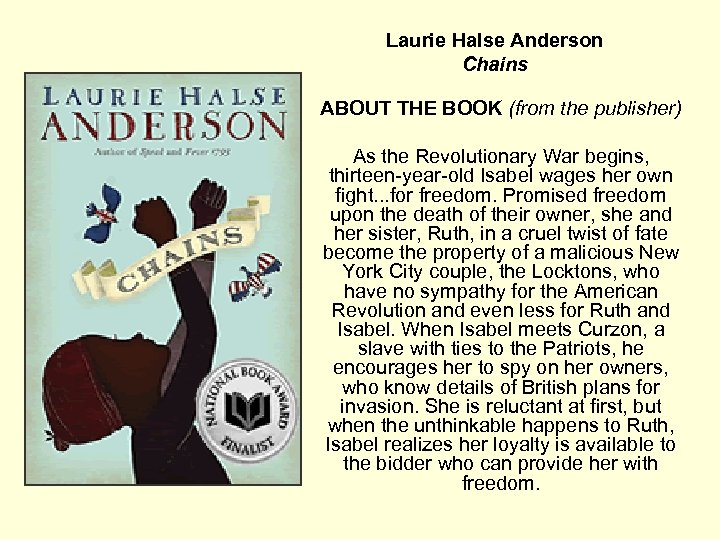 Laurie Halse Anderson Chains ABOUT THE BOOK (from the publisher) As the Revolutionary War