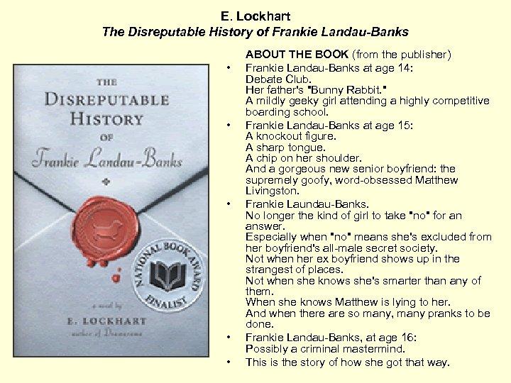 E. Lockhart The Disreputable History of Frankie Landau-Banks • • • ABOUT THE BOOK