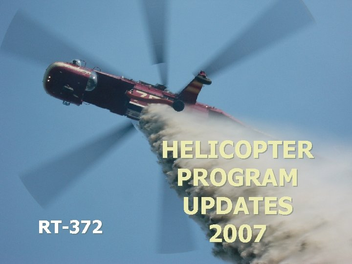 RT-372 HELICOPTER PROGRAM UPDATES 2007