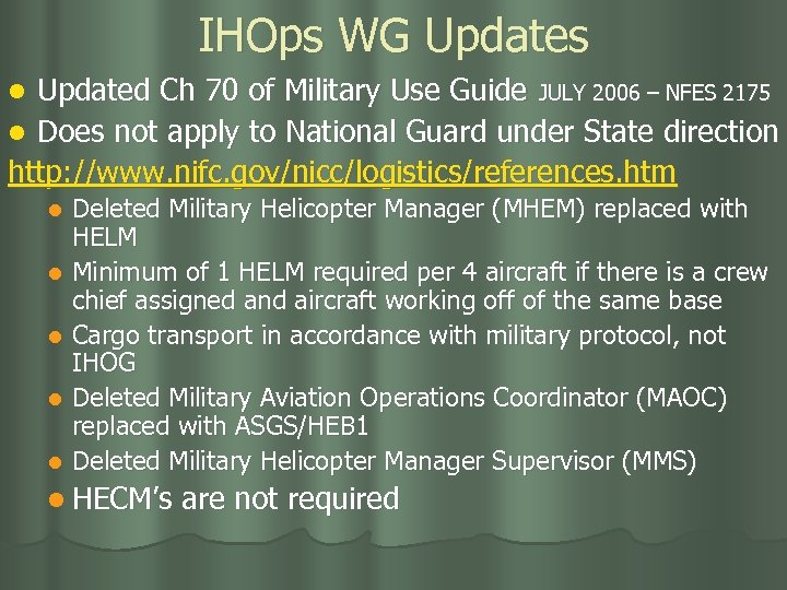 IHOps WG Updates Updated Ch 70 of Military Use Guide JULY 2006 – NFES