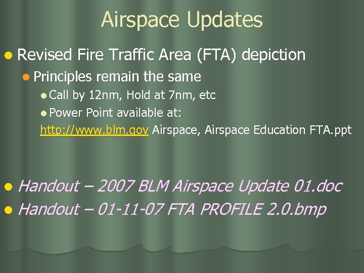 Airspace Updates l Revised Fire Traffic Area (FTA) depiction l Principles remain the same