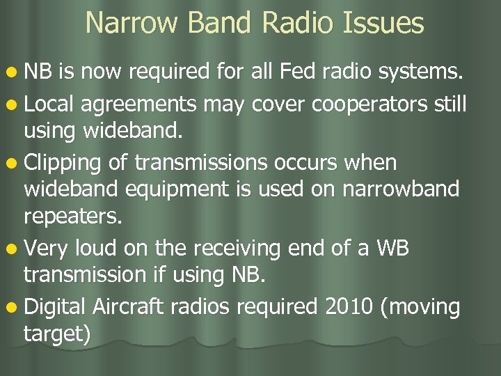 Narrow Band Radio Issues l NB is now required for all Fed radio systems.