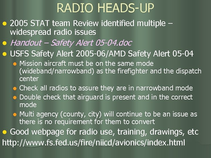 RADIO HEADS-UP l 2005 STAT team Review identified multiple – widespread radio issues l