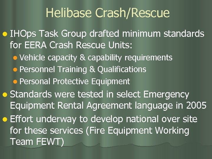 Helibase Crash/Rescue l IHOps Task Group drafted minimum standards for EERA Crash Rescue Units: