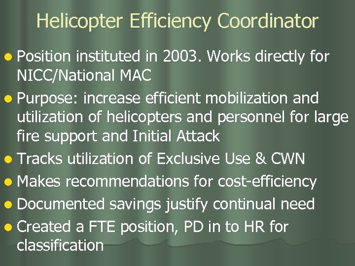 Helicopter Efficiency Coordinator l Position instituted in 2003. Works directly for NICC/National MAC l
