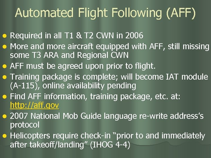 Automated Flight Following (AFF) l l l l Required in all T 1 &