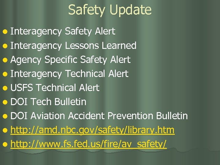 Safety Update l Interagency Safety Alert l Interagency Lessons Learned l Agency Specific Safety