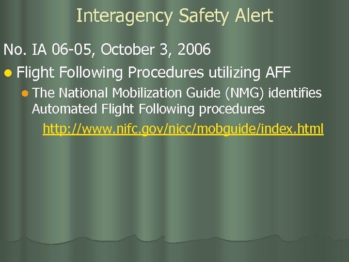 Interagency Safety Alert No. IA 06 -05, October 3, 2006 l Flight Following Procedures