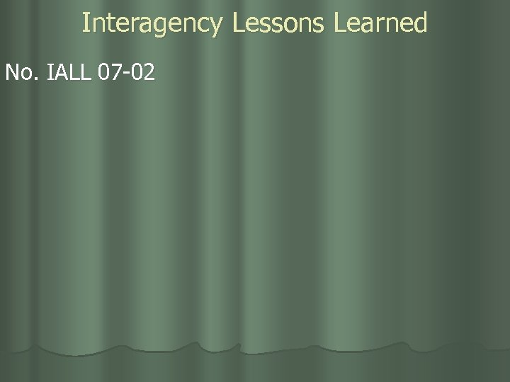 Interagency Lessons Learned No. IALL 07 -02