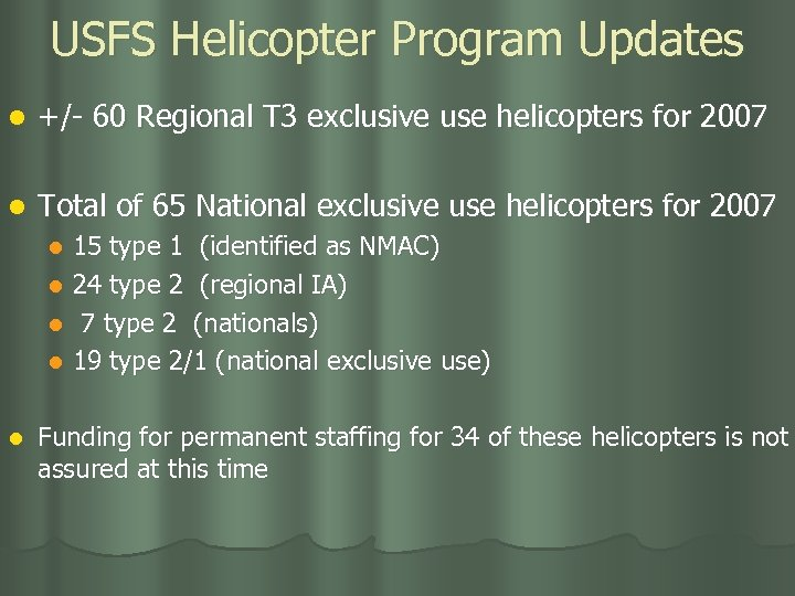 USFS Helicopter Program Updates l +/- 60 Regional T 3 exclusive use helicopters for