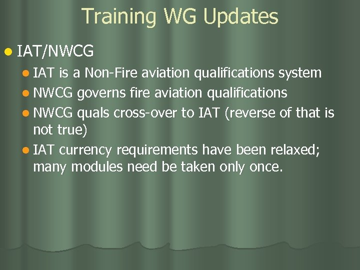 Training WG Updates l IAT/NWCG l IAT is a Non-Fire aviation qualifications system l