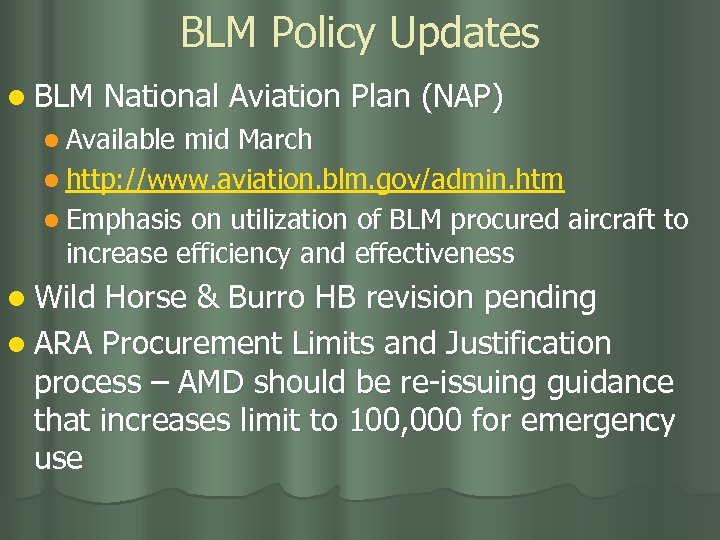 BLM Policy Updates l BLM National Aviation Plan (NAP) l Available mid March l