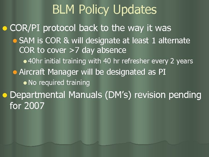 BLM Policy Updates l COR/PI protocol back to the way it was l SAM