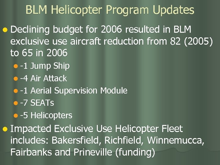 BLM Helicopter Program Updates l Declining budget for 2006 resulted in BLM exclusive use