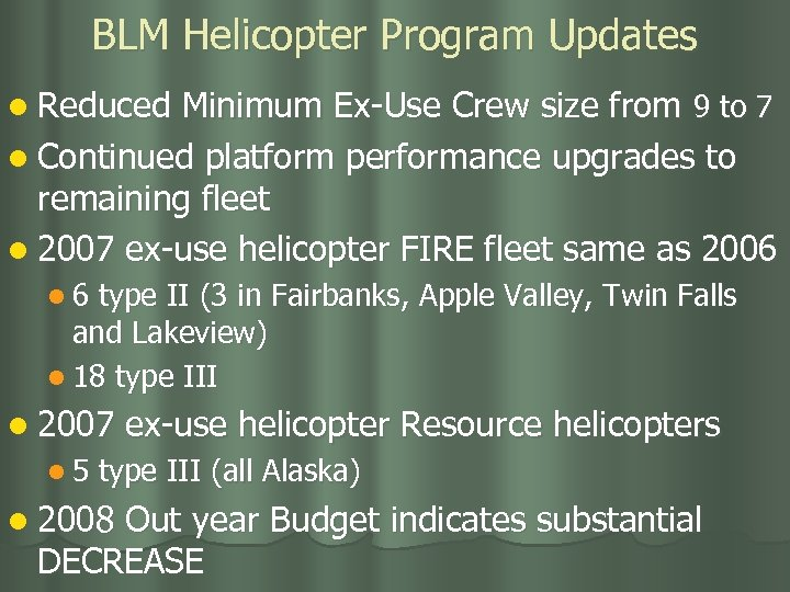 BLM Helicopter Program Updates l Reduced Minimum Ex-Use Crew size from 9 to 7
