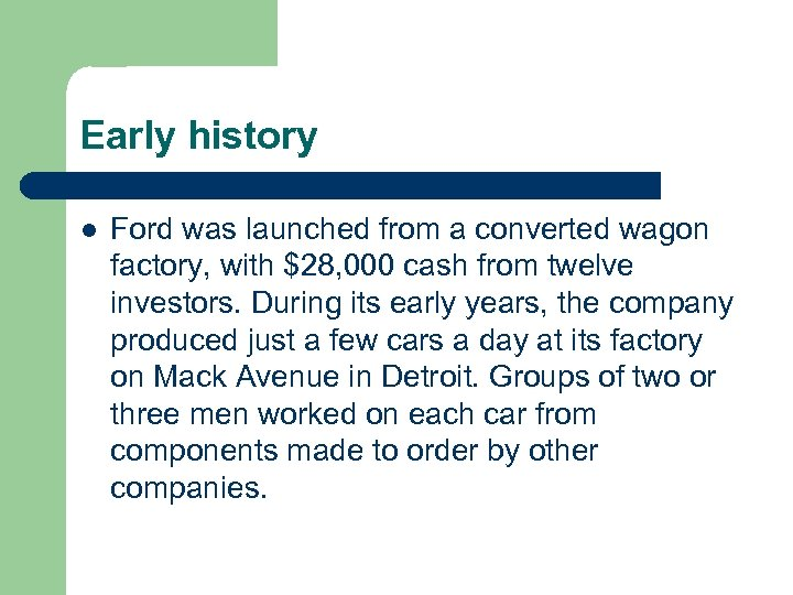 Early history l Ford was launched from a converted wagon factory, with $28, 000