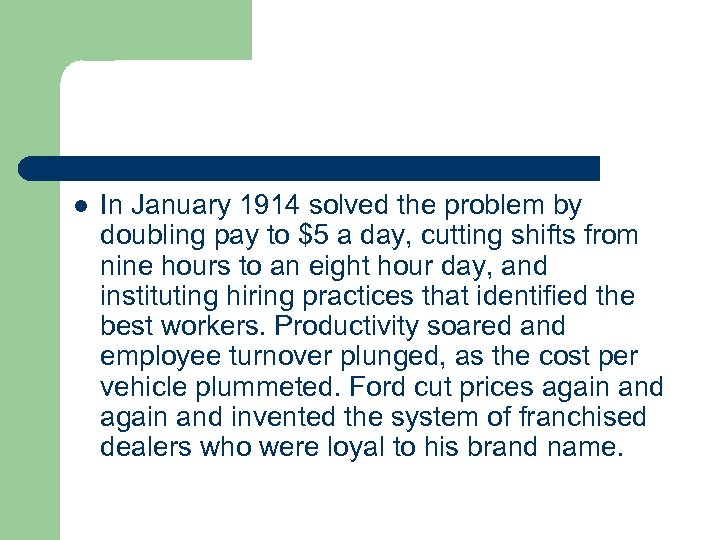 l In January 1914 solved the problem by doubling pay to $5 a day,