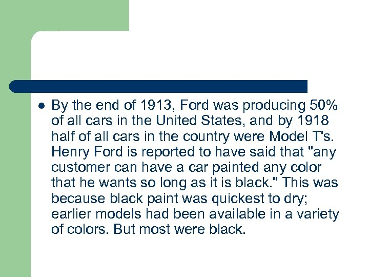 l By the end of 1913, Ford was producing 50% of all cars in