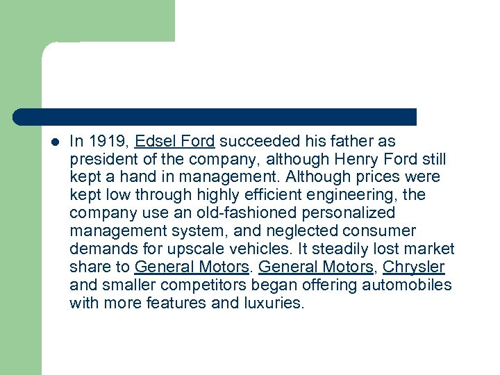 l In 1919, Edsel Ford succeeded his father as president of the company, although