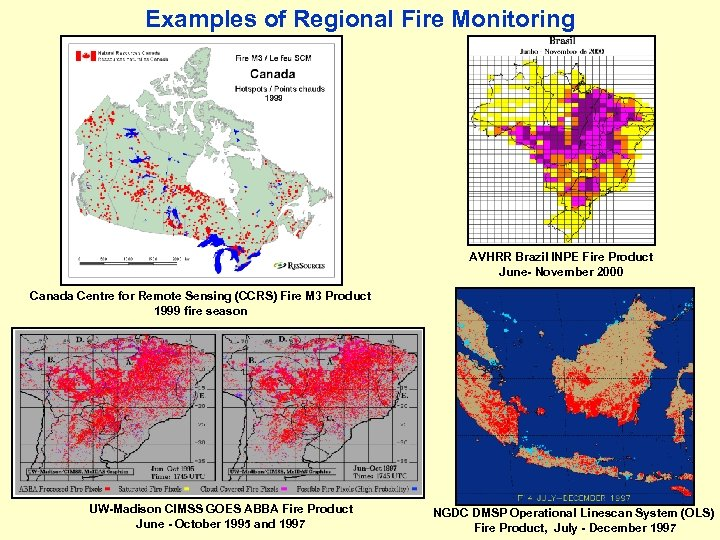 Examples of Regional Fire Monitoring AVHRR Brazil INPE Fire Product June- November 2000 Canada