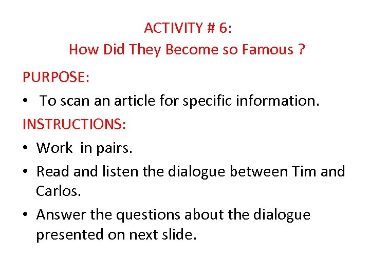 ACTIVITY # 6: How Did They Become so Famous ? PURPOSE: • To scan