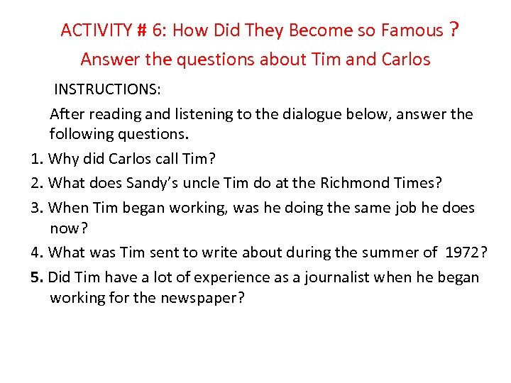 ACTIVITY # 6: How Did They Become so Famous ? Answer the questions about