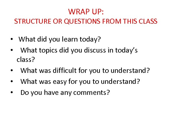 WRAP UP: STRUCTURE OR QUESTIONS FROM THIS CLASS • What did you learn today?