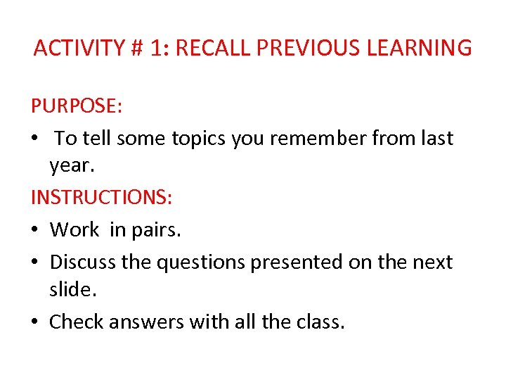 ACTIVITY # 1: RECALL PREVIOUS LEARNING PURPOSE: • To tell some topics you remember