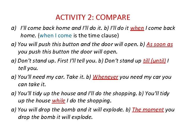 ACTIVITY 2: COMPARE a) I'll come back home and I'll do it. b) I'll