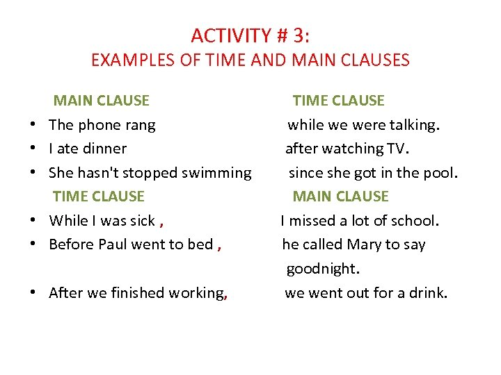 ACTIVITY # 3: EXAMPLES OF TIME AND MAIN CLAUSES • • • MAIN CLAUSE