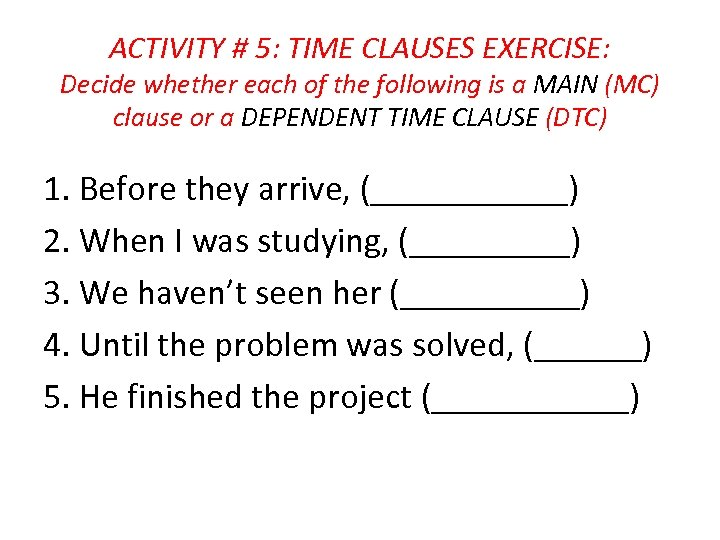 ACTIVITY # 5: TIME CLAUSES EXERCISE: Decide whether each of the following is a