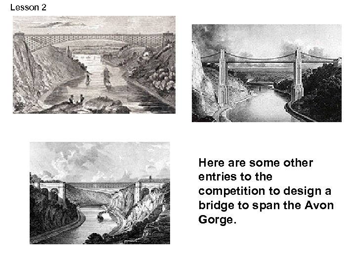 Lesson 2 Here are some other entries to the competition to design a bridge
