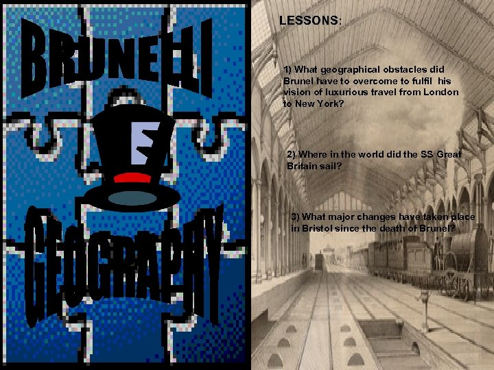 LESSONS: 1) What geographical obstacles did Brunel have to overcome to fulfil his vision